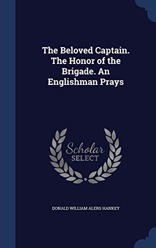 9781340035273: The Beloved Captain. the Honor of the Brigade. an Englishman Prays