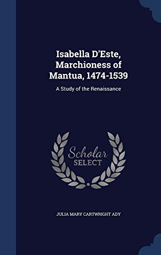 9781340036676: Isabella D'Este, Marchioness of Mantua, 1474-1539: A Study of the Renaissance
