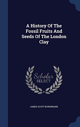 9781340038175: A History Of The Fossil Fruits And Seeds Of The London Clay