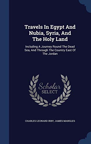 9781340038823: Travels in Egypt and Nubia, Syria, and the Holy Land: Including a Journey Round the Dead Sea, and Through the Country East of the Jordan