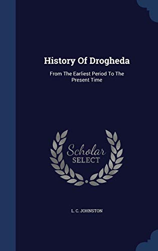 9781340038946: History of Drogheda: From the Earliest Period to the Present Time