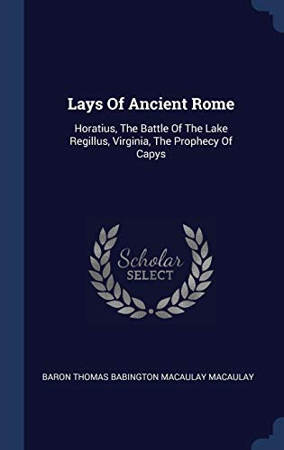 9781340039066: Lays Of Ancient Rome: Horatius, The Battle Of The Lake Regillus, Virginia, The Prophecy Of Capys