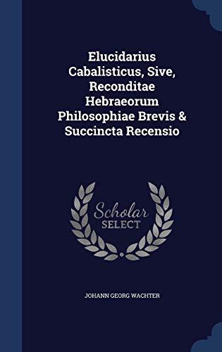 9781340039929: Elucidarius Cabalisticus, Sive, Reconditae Hebraeorum Philosophiae Brevis & Succincta Recensio