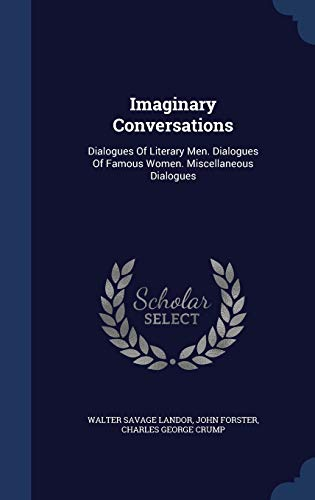 Imaginary Conversations: Dialogues Of Literary Men. Dialogues: Landor, Walter Savage