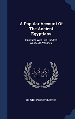 9781340043544: A Popular Account of the Ancient Egyptians: Illustrated with Five Hundred Woodcuts, Volume 2