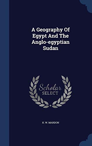 9781340046095: A Geography of Egypt and the Anglo-Egyptian Sudan