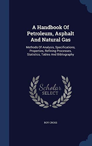 9781340046590: A Handbook of Petroleum, Asphalt and Natural Gas: Methods of Analysis, Specifications, Properties, Refining Processes, Statistics, Tables and Bibliography