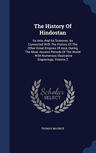 9781340046897: The History of Hindostan: Its Arts, and Its Sciences, as Connected with the History of the Other Great Empires of Asia, During the Most Ancient ... Numerous Illustrative Engravings, Volume 2