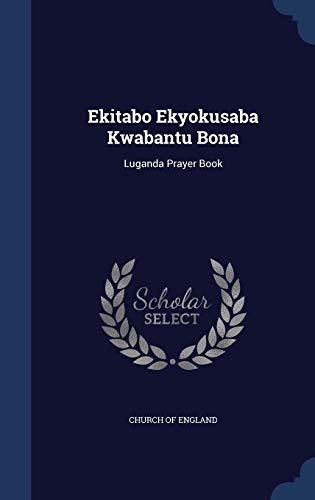 Ekitabo Ekyokusaba Kwabantu Bona: Luganda Prayer Book: England, Church of