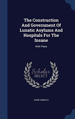 9781340048600: The Construction and Government of Lunatic Asylums and Hospitals for the Insane: With Plans