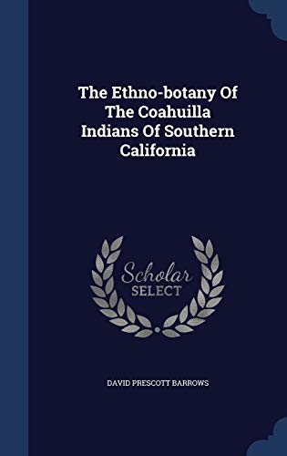 9781340055097: The Ethno-Botany of the Coahuilla Indians of Southern California