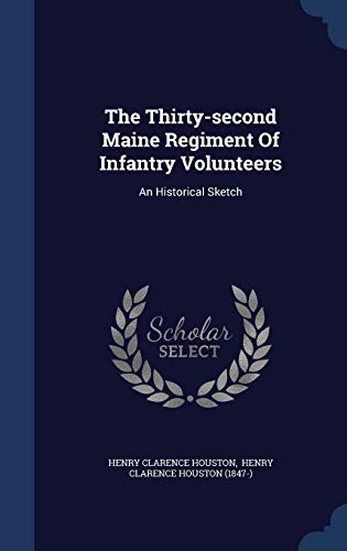 9781340056230: The Thirty-Second Maine Regiment of Infantry Volunteers: An Historical Sketch