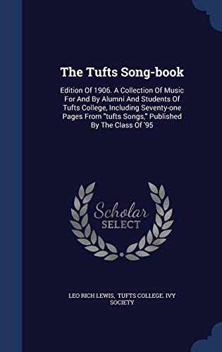 9781340057671: The Tufts Song-Book: Edition of 1906. a Collection of Music for and by Alumni and Students of Tufts College, Including Seventy-One Pages from Tufts Songs, Published by the Class of '95