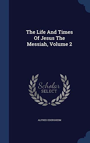 9781340061043: The Life and Times of Jesus the Messiah, Volume 2