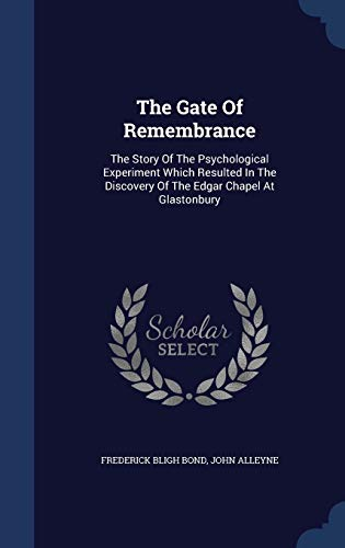 9781340063214: The Gate of Remembrance: The Story of the Psychological Experiment Which Resulted in the Discovery of the Edgar Chapel at Glastonbury