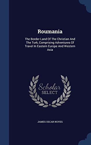 Roumania: The Border Land Of The Christian: Noyes, James Oscar