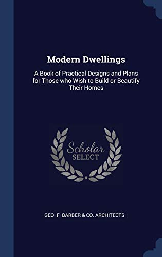9781340070311: Modern Dwellings: A Book of Practical Designs and Plans for Those who Wish to Build or Beautify Their Homes