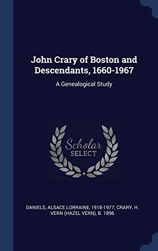 9781340072865: John Crary of Boston and Descendants, 1660-1967: A Genealogical Study