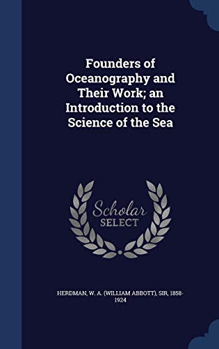 9781340075668: Founders of Oceanography and Their Work; An Introduction to the Science of the Sea