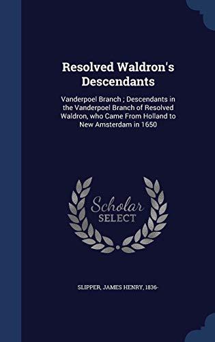Resolved Waldron's Descendants: Vanderpoel Branch; Descendants in: Slipper, James Henry
