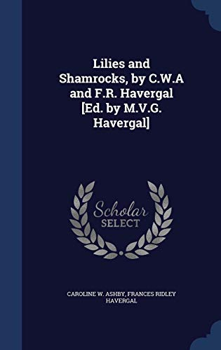 Lilies and Shamrocks, by C.W.A and F.R.: Caroline W Ashby,