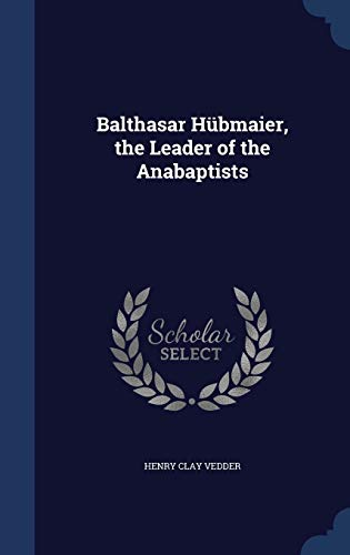 9781340077433: Balthasar Hubmaier, the Leader of the Anabaptists
