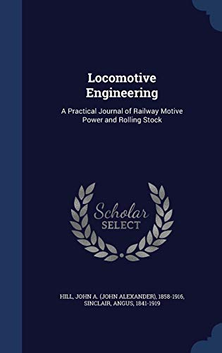 9781340079321: Locomotive Engineering: A Practical Journal of Railway Motive Power and Rolling Stock