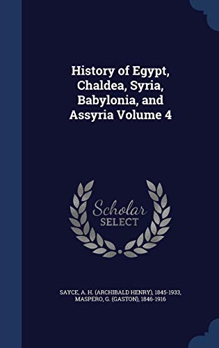 9781340079697: History of Egypt, Chaldea, Syria, Babylonia, and Assyria Volume 4