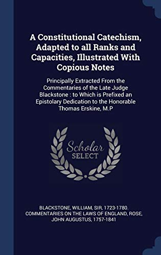 9781340080112: A Constitutional Catechism, Adapted to all Ranks and Capacities, Illustrated With Copious Notes: Principally Extracted From the Commentaries of the ... to the Honorable Thomas Erskine, M.P