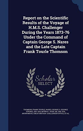9781340080372: Report on the Scientific Results of the Voyage of H.M.S. Challenger During the Years 1873-76 Under the Command of Captain George S. Nares and the Late Captain Frank Tourle Thomson