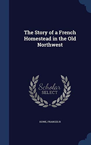 9781340080686: The Story of a French Homestead in the Old Northwest