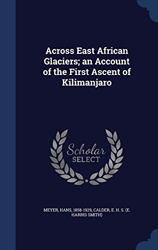 9781340082703: Across East African Glaciers; An Account of the First Ascent of Kilimanjaro