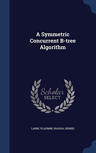 9781340083618: A Symmetric Concurrent B-Tree Algorithm