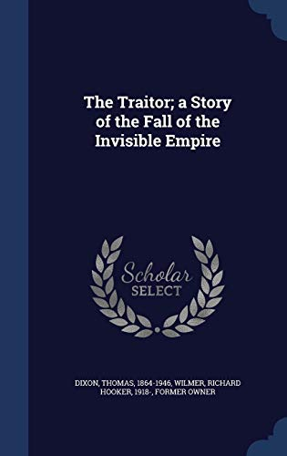 9781340084462: The Traitor; A Story of the Fall of the Invisible Empire