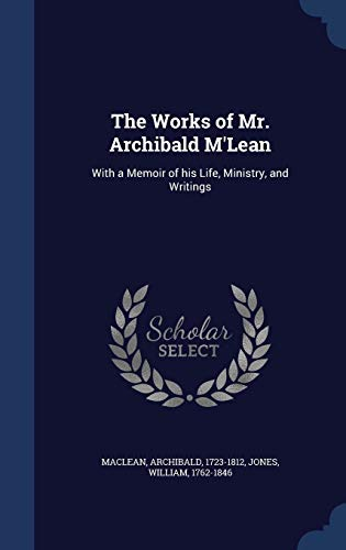 9781340086183: The Works of Mr. Archibald M'Lean: With a Memoir of His Life, Ministry, and Writings