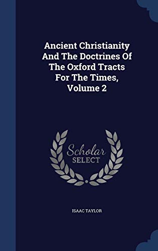 9781340095628: Ancient Christianity and the Doctrines of the Oxford Tracts for the Times, Volume 2