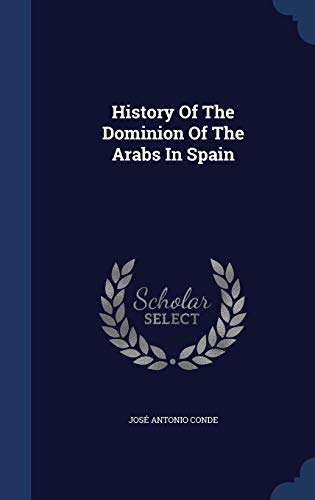 9781340096984: History of the Dominion of the Arabs in Spain