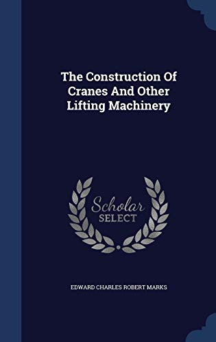 9781340098841: The Construction of Cranes and Other Lifting Machinery