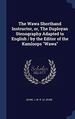 The Wawa Shorthand Instructor, Or, the Duployan: Jeune J M
