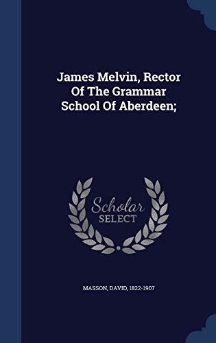 9781340100124: James Melvin, Rector Of The Grammar School Of Aberdeen;