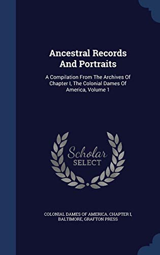 9781340103552: Ancestral Records And Portraits: A Compilation From The Archives Of Chapter I, The Colonial Dames Of America, Volume 1