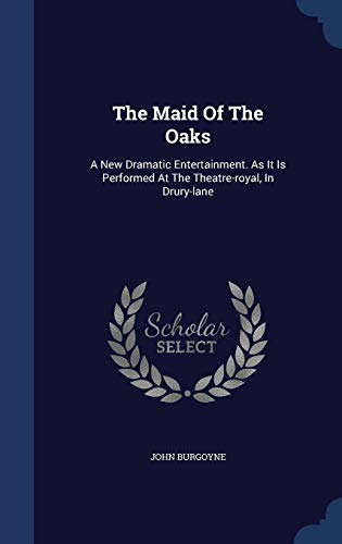 9781340104702: The Maid of the Oaks: A New Dramatic Entertainment. as It Is Performed at the Theatre-Royal, in Drury-Lane
