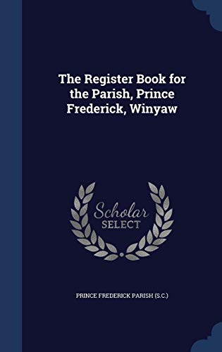 9781340105037: The Register Book for the Parish, Prince Frederick, Winyaw