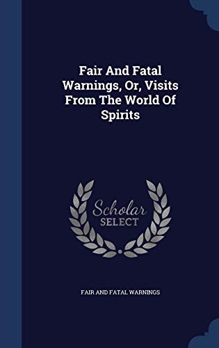 9781340111045: Fair and Fatal Warnings, Or, Visits from the World of Spirits