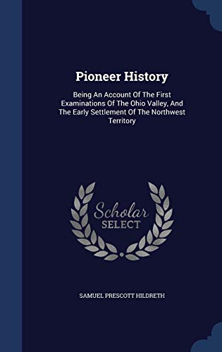 9781340111298: Pioneer History: Being an Account of the First Examinations of the Ohio Valley, and the Early Settlement of the Northwest Territory