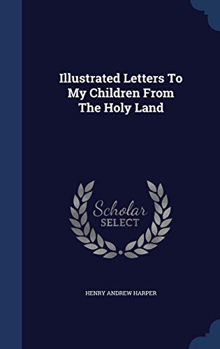 Illustrated Letters to My Children from the: Henry Andrew Harper