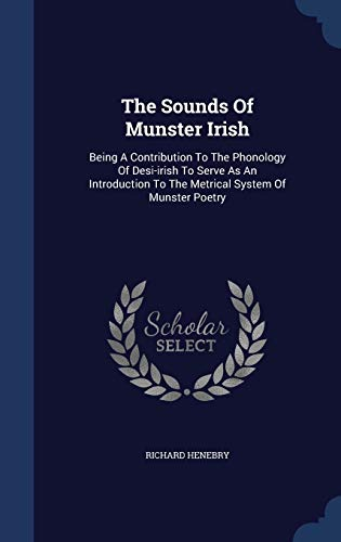 9781340112011: The Sounds of Munster Irish: Being a Contribution to the Phonology of Desi-Irish to Serve as an Introduction to the Metrical System of Munster Poetry