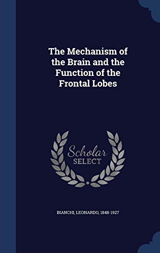 9781340113346: The Mechanism of the Brain and the Function of the Frontal Lobes