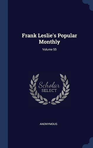 Frank Leslie s Popular Monthly; Volume 55: Anonymous