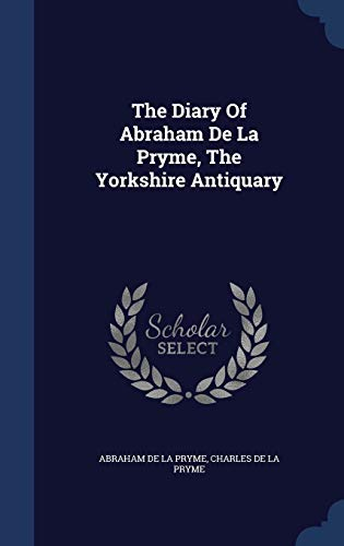 9781340114084: The Diary of Abraham de La Pryme, the Yorkshire Antiquary
